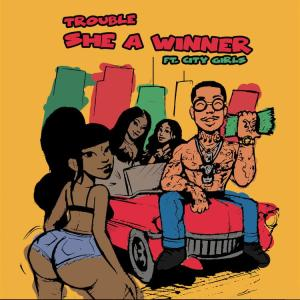 Trouble - She A Winner Ft. City Girls