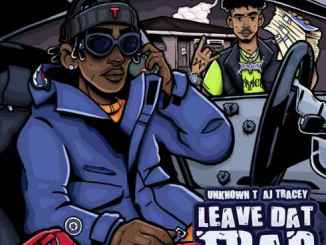 Unknown T – Leave Dat Trap ft. AJ Tracey