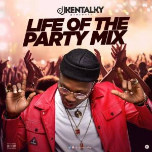 DJ KENTALKY - LIFE OF THE PARTY 3.0 MIX