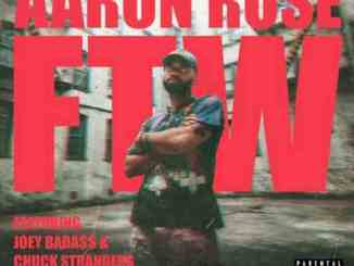 Aaron Rose – FTW ft. Joey Bada$$ & Chuck Strangers