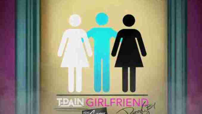 T-Pain - Girlfriend Ft. G-Eazy