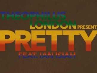 Theophilus London - Pretty ft. Ian Isiah