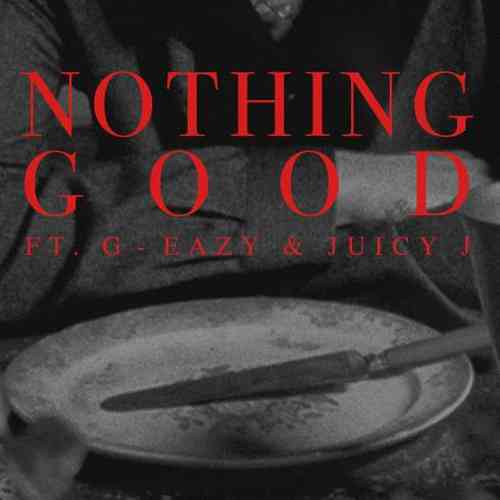 Goody Grace – Nothing Good Ft. G-Eazy and Juicy J (download)
