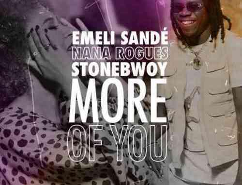 Emeli Sandé, Stonebwoy & Nana Rogues – More of You (download)