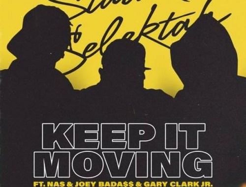 Statik Selektah – Keep It Moving ft. Nas, Joey Bada$$ & Gary Clark Jr. (download)