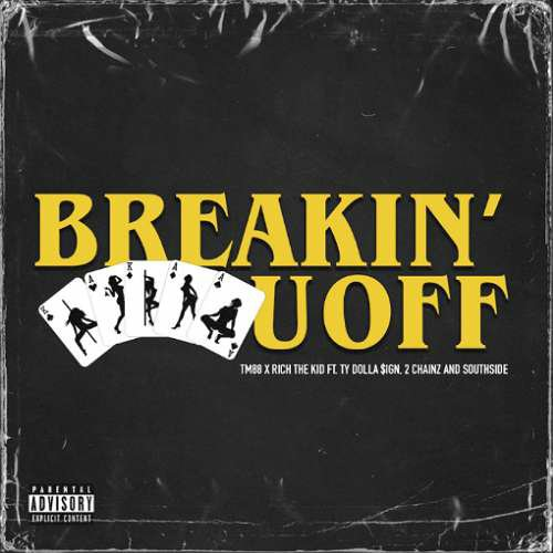 TM88 & Rich the Kid - Breakin' U Off Ft. Ty Dolla Sign, 2 Chainz, Southside (download)