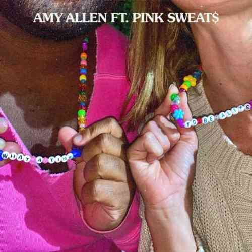 Amy Allen – What a Time to Be Alive ft. Pink Sweat$ (download)