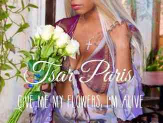 Tsar Paris – Give Me My Flowers, I'm Alive Album (download)