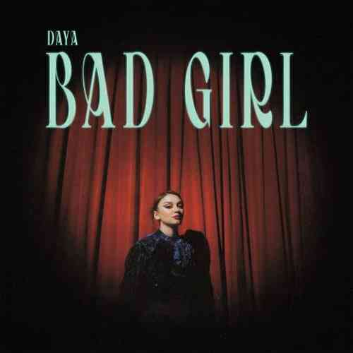 Daya – Bad Girl (download)