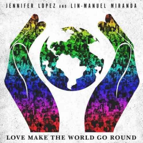 Jennifer Lopez & Lin-Manuel Miranda – Love Make the World Go Round (download)