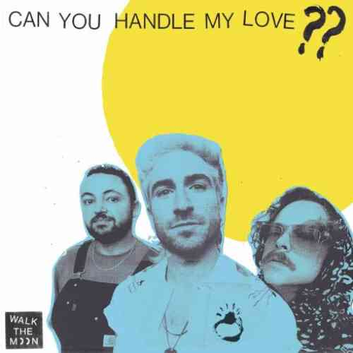 WALK THE MOON – Can You Handle My Love?? (download)