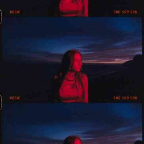 ROSIE – Sad Sad Sad (download)