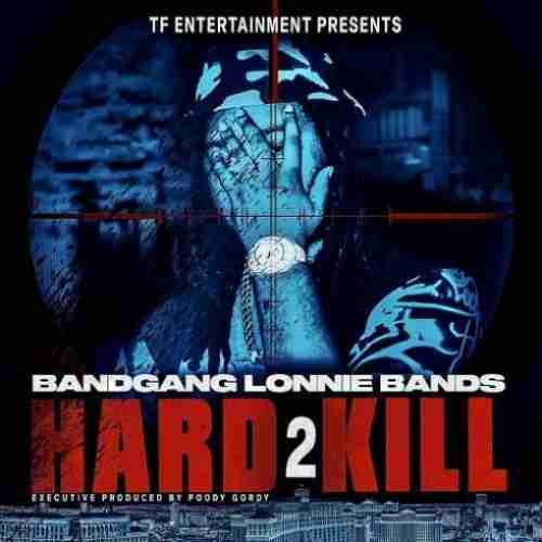 BandGang Lonnie Bands – Hard 2 Kill album (download)