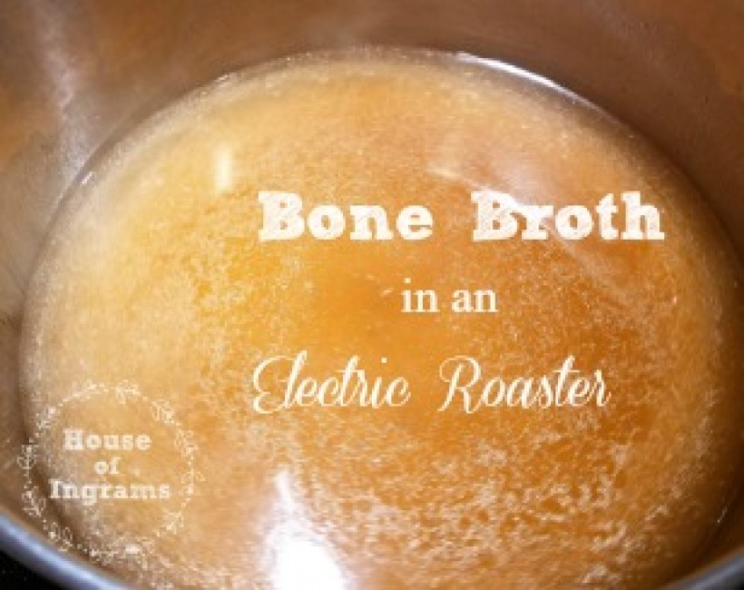Bone Broth made in an Electric Roaster