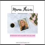 Mama Thriver ™ Inspiration Series – Interview with Audrey McClelland