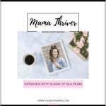 Mama Thriver Inspiration Series: Interview with Susan Elstob of Isla Pearl | HOUSE OF KERRS BLOG