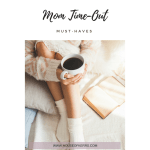 Mom Time-Out Must-Haves