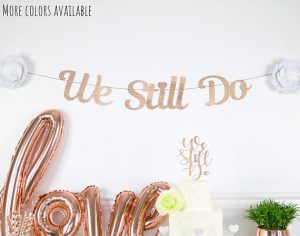 Vow Renewal | Custom We Still Do Banner | Etsy | Rose Gold