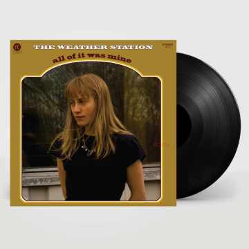 The Weather Station – All Of It Was Mine vinyl