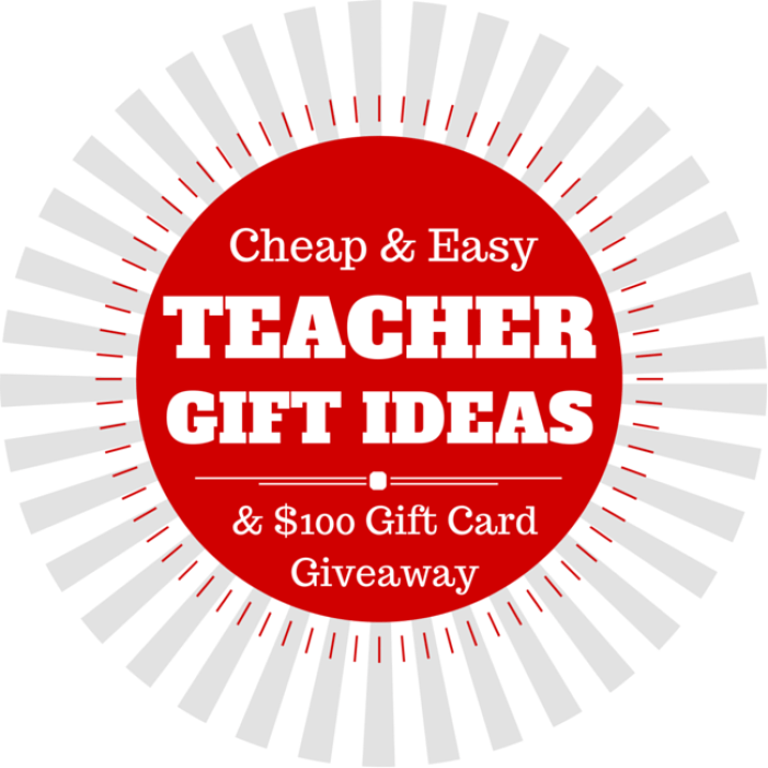 Cheap and Easy Teacher Gift Ideas and a $100 Gift Card Giveaway