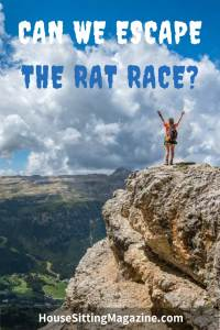 Can we really break free from the rat race? Read our tips to get started here. #ratrace #escape #freedom #housesittingmagazine