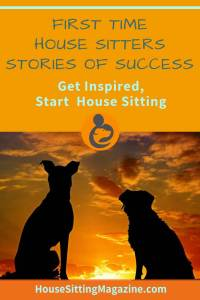 First Time House Sitters tell their stories of success. Get inspired to start your house sitting journey #housesitting #housesittersgetstarted