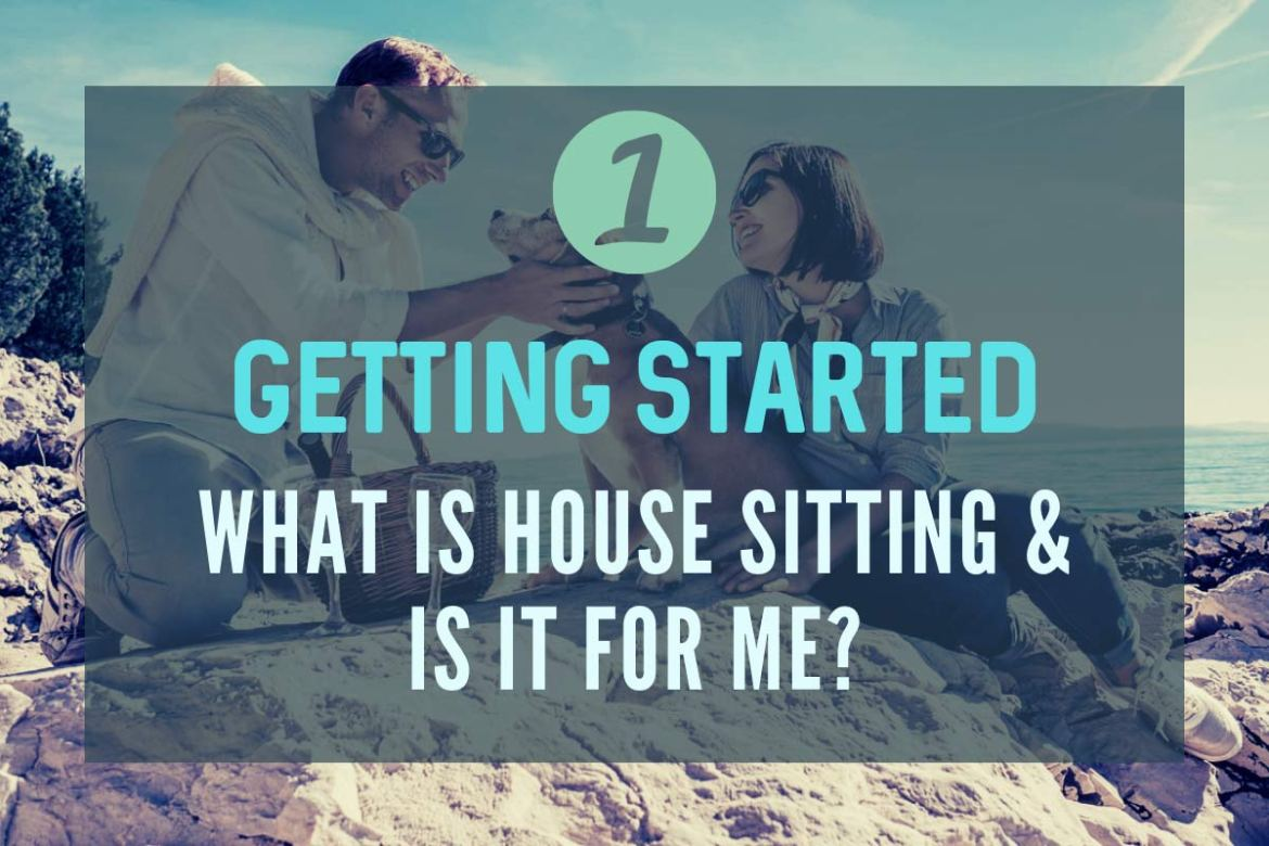 Getting Started - What is house sitting and is it for me?