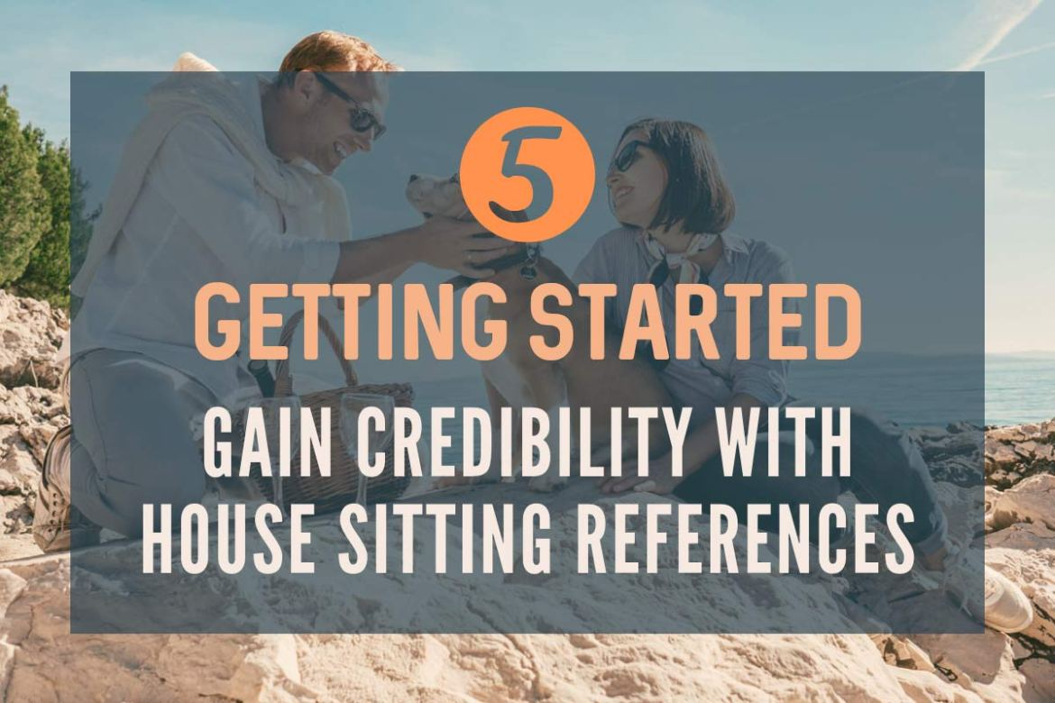 Getting Started - Gain Credibility with house sitting references