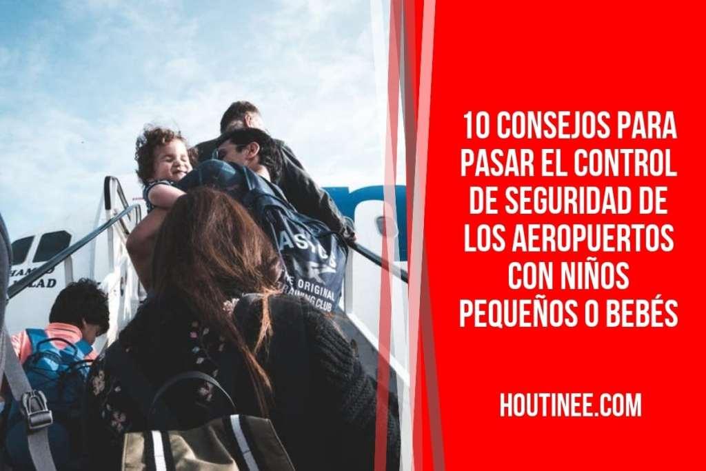 10 consejos para pasar el control de seguridad de los aeropuertos con niños pequeños o bebés