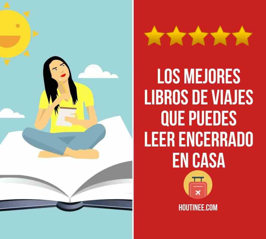 Los mejores libros de viajes que puedes leer encerrado en casa