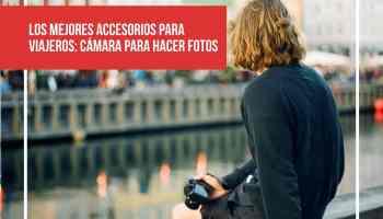 Los mejores accesorios para viajeros: Cámara para hacer fotos