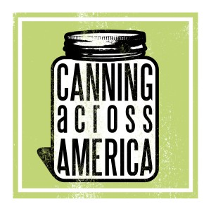 """""""Canning Across America (CAA) is a nationwide, ad hoc collective of cooks,"""