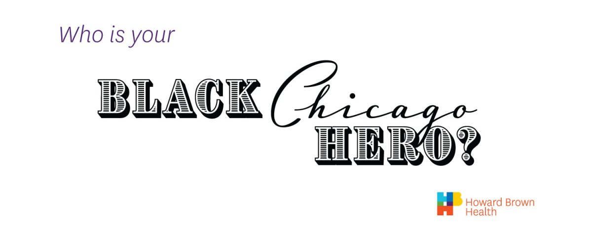 Who is your Black Chicago Hero?  Howard Brown Health logo at bottom