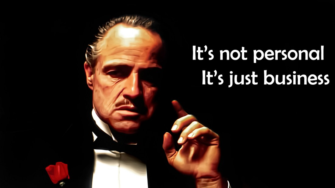 "Don Corleone from The Godfather saying, ""It's not personal. It's just business."""