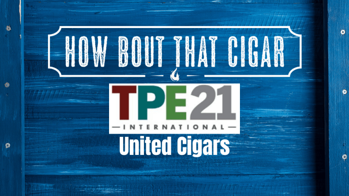TPE 21 Feature: United Cigars