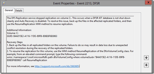 "The DFS replication service stopped replication on volume C:. This occurs when a DFSR JET datavase is not shut down cleanly and Auto Recovery is disabled. To resolve this issue, back up the files in the affected replicated folders, and then use the ResumeReplication WMI method to resume replication. wmic /namespace:\root\microsoftdfs path dfsrVolumeConfig where volumeGuid=""B4A015E2-A116-11DE-89FB-806E6F6E6963"" call ResumeReplication"