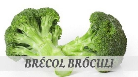 How To Say Brécol Bróculi