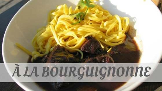 How To Say À La Bourguignonne