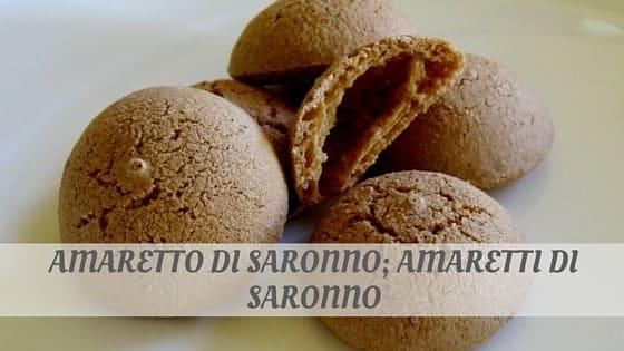 How To Say Amaretto Di Saronno; Amaretti Di Saronno