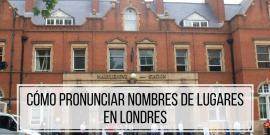 How To Say Como Pronunciar Nombres De Lugares En Londres