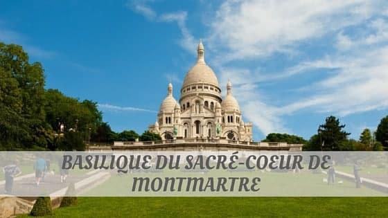 How To Say Basilique Du Sacré Coeur De Montmartre