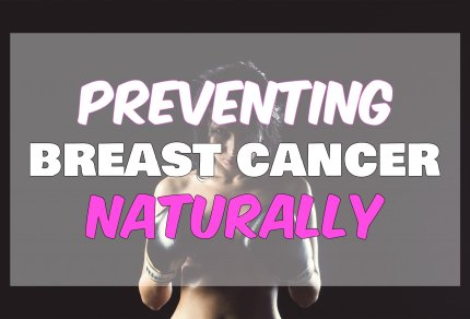 Preventing Breast Cancer Naturally
