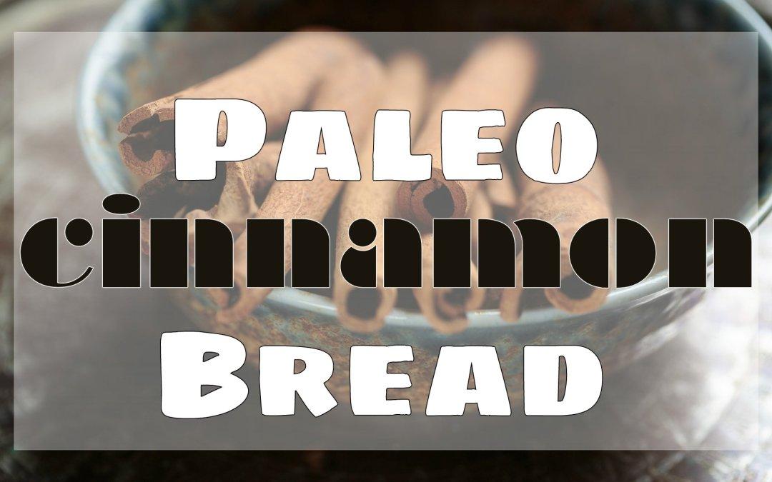 Paleo Cinnamon Bread