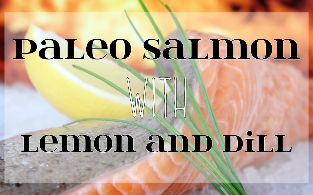 Paleo Salmon with Lemon and Dill