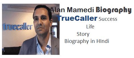 TrueCaller CEO Alan Mamedi Biography Jivan Parichay in Hindi