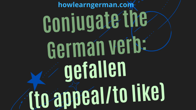 Conjugate the German verb: gefallen (to appeal/to like)