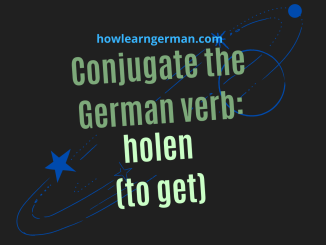 Conjugate the German verb: holen (to get)