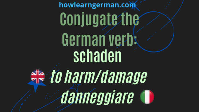 Conjugate the German verb: schaden (to harm/damage, danneggiare)