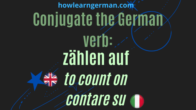 Conjugate the German verb: zählen auf (to count on)