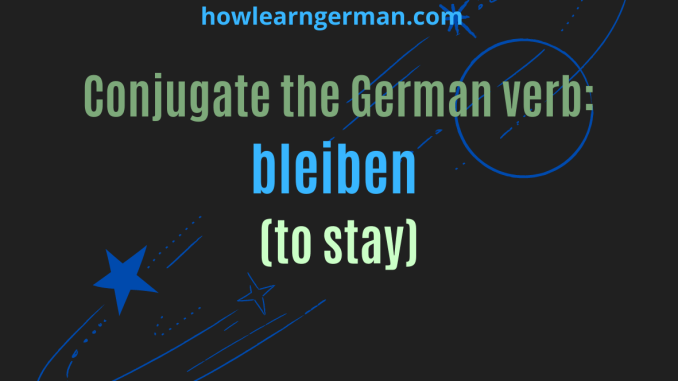 Conjugate the German verb bleiben (to stay)